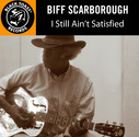 Biff Scarborough - I Still Ain't Satisfied