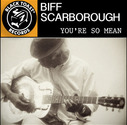 Biff Scarborough - You're So Mean (Single)