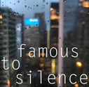 Famous To Silence
