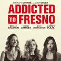 Addicted To Fresno (Film)